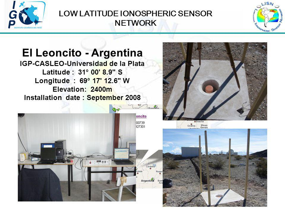 LOW LATITUDE IONOSPHERIC SENSOR NETWORK El Leoncito - Argentina IGP-CASLEO-Universidad de la Plata Latitude : 31° 00 8.9 S Longitude : 69° 17 12.6 W Elevation: 2400m Installation date : September 2008