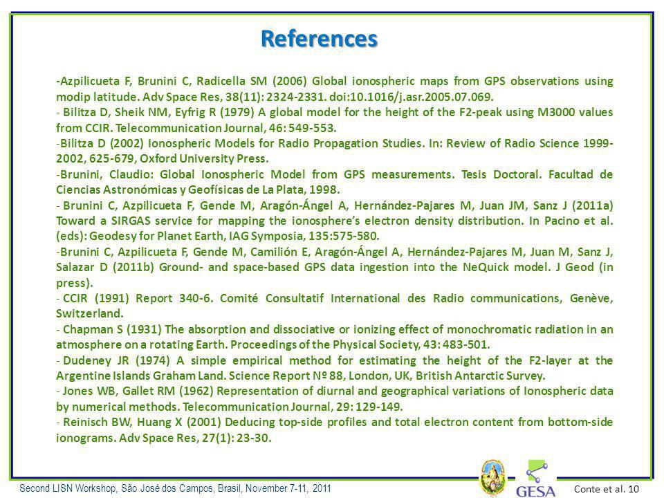 Second LISN Workshop, São José dos Campos, Brasil, November 7-11, 2011 References -Azpilicueta F, Brunini C, Radicella SM (2006) Global ionospheric maps from GPS observations using modip latitude.