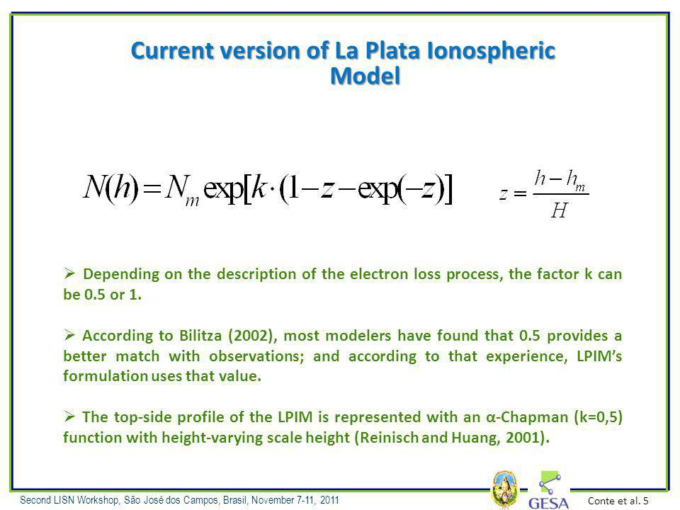 Second LISN Workshop, São José dos Campos, Brasil, November 7-11, 2011 Current version of La Plata Ionospheric Model Conte et al.