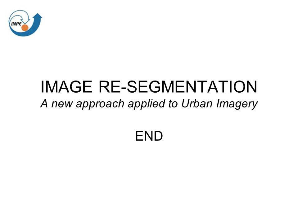 IMAGE RE-SEGMENTATION A new approach applied to Urban Imagery END
