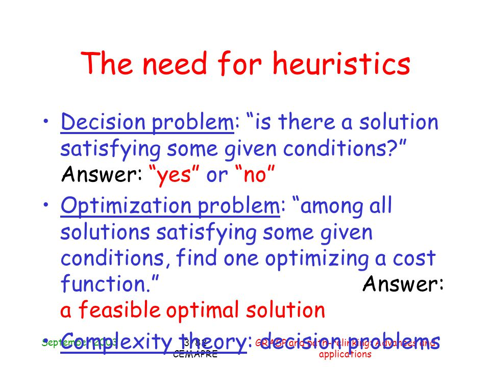 September 2003 GRASP and path-relinking: Advances and applications 3/82 CEMAPRE The need for heuristics Decision problem: is there a solution satisfying some given conditions.