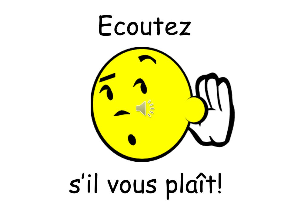 Vocabulaire Classroom Talk! Ecoutez Listen RegardezLook Sil vous plaît Please (for use when pupil is talking to the teacher, or the teacher is talking