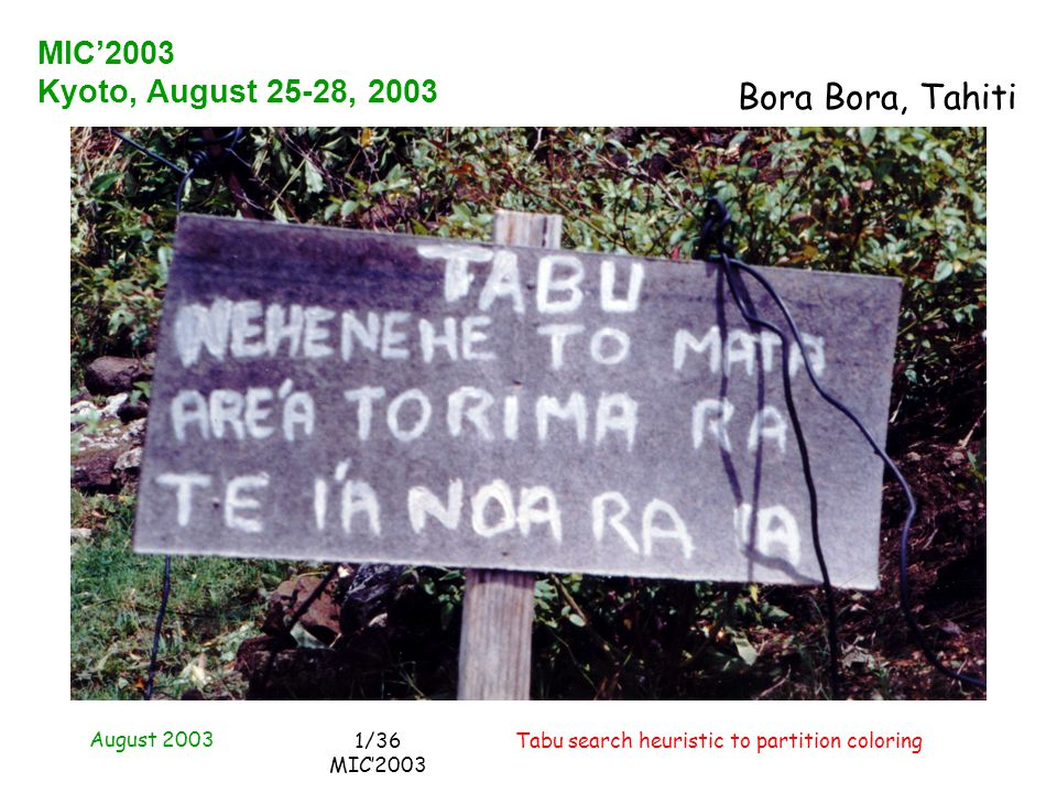 August 2003 Tabu search heuristic to partition coloring1/36 MIC2003 MIC2003 Kyoto, August 25-28, 2003 Bora Bora, Tahiti