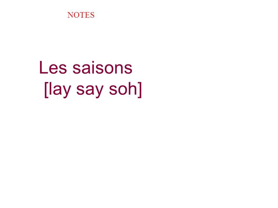 Les saisons [lay say soh] NOTES