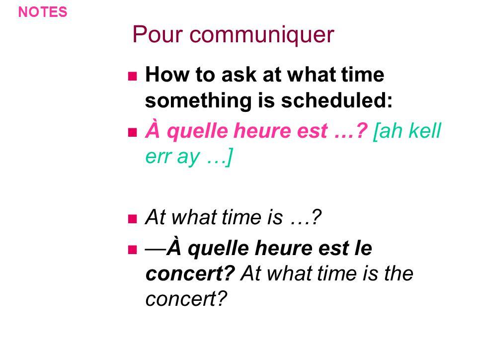 Pour communiquer To Answer when something is: Le concert est à huit heures.