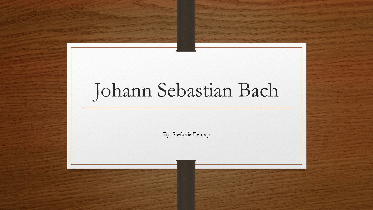 Johann Sebastian Bach By: Stefanie Belnap