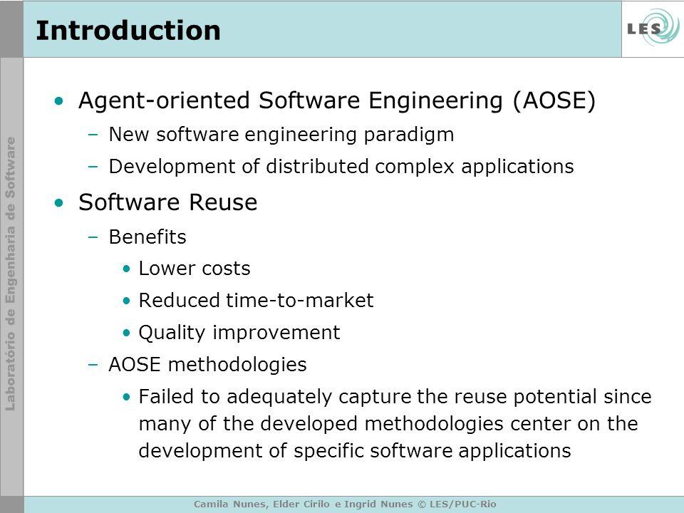 Camila Nunes, Elder Cirilo e Ingrid Nunes © LES/PUC-Rio Introduction Agent-oriented Software Engineering (AOSE) –New software engineering paradigm –De