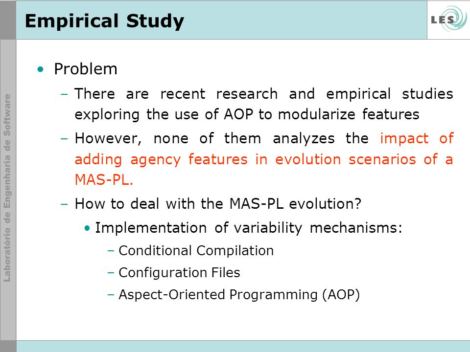 Empirical Study Problem –There are recent research and empirical studies exploring the use of AOP to modularize features –However, none of them analyz