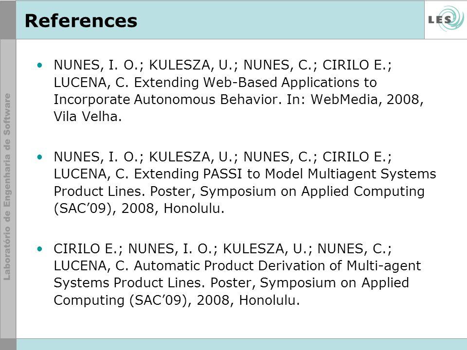 References NUNES, I. O.; KULESZA, U.; NUNES, C.; CIRILO E.; LUCENA, C.