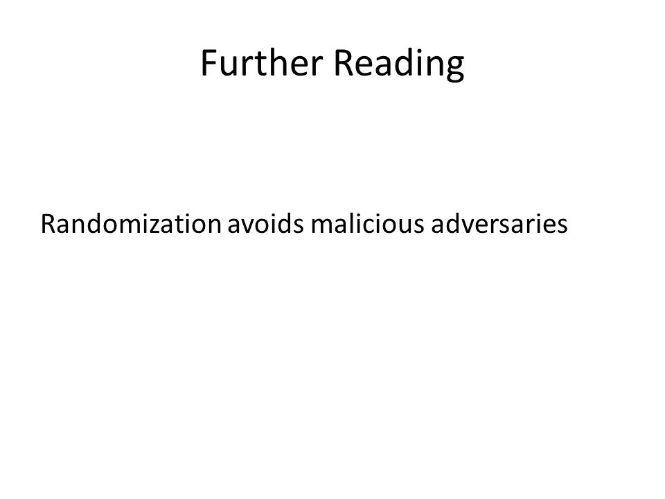 Further Reading Randomization avoids malicious adversaries