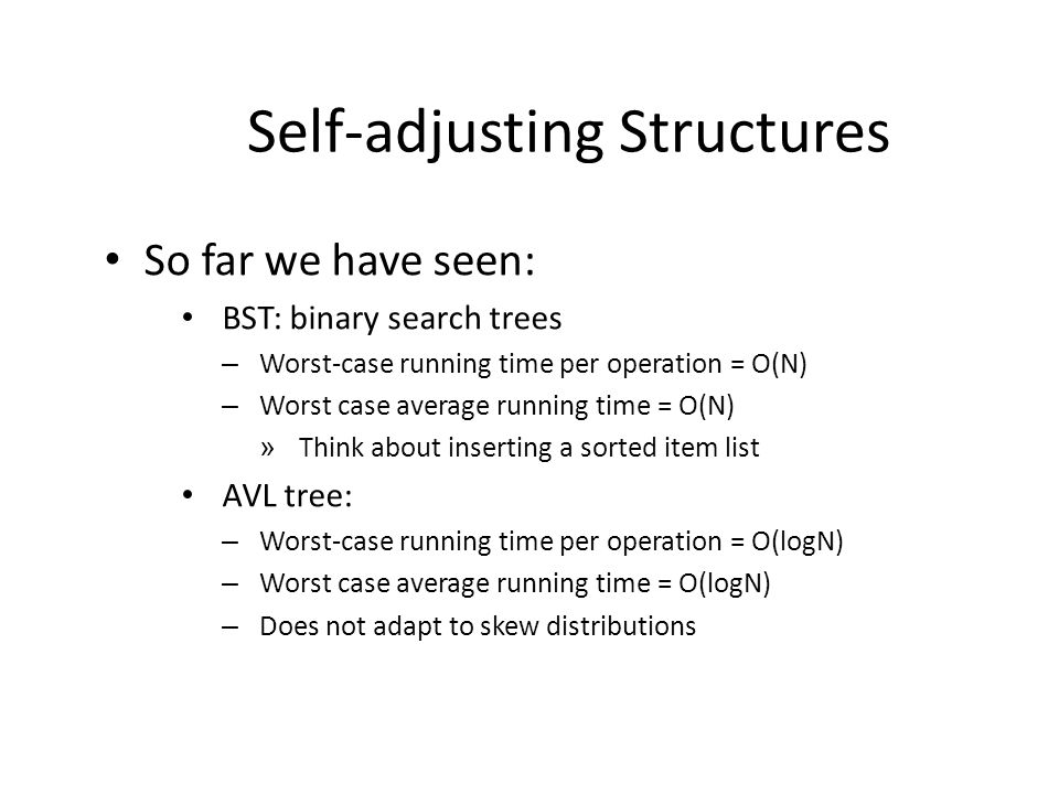 Self-adjusting Structures Splay Trees (Tarjan and Sleator 1985) Binary search tree.