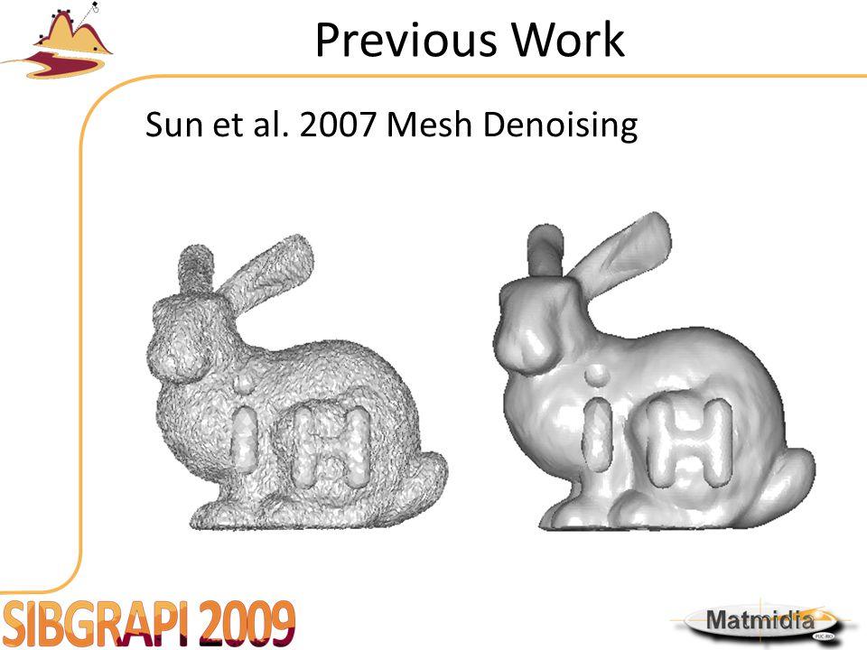 Previous Work Sun et al. 2007 Mesh Denoising