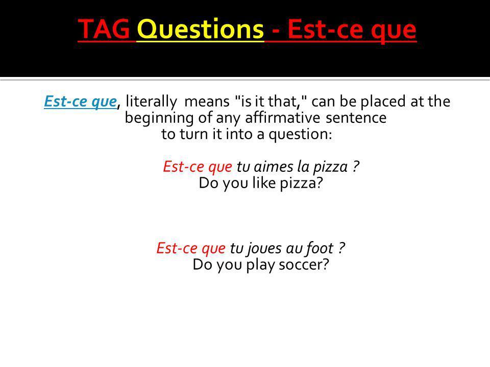 TAG Questions - Est-ce que Est-ce queEst-ce que, literally means