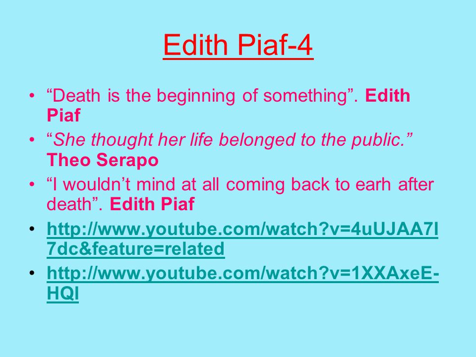 Edith Piaf-4 Death is the beginning of something.