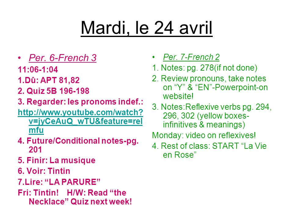 Mardi, le 24 avril Per. 6-French 3 11:06-1:04 1.Dû: APT 81,82 2. Quiz 5B 196-198 3. Regarder: les pronoms indef.: http://www.youtube.com/watch? v=jyCe