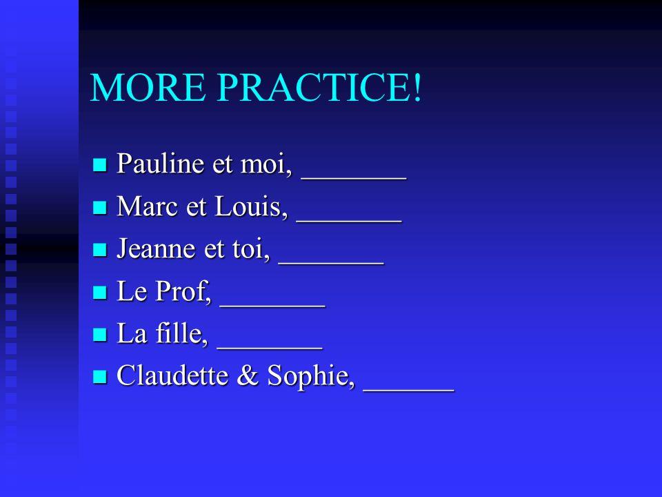 Practice time! Choose the correct pronoun in lieu of noun or name. Louise _______ Louise _______ Jean-Claude & Marcel________ Jean-Claude & Marcel____