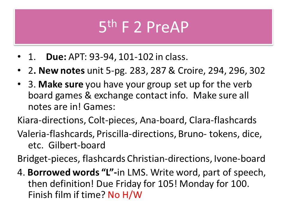 5 th F 2 PreAP 1. Due: APT: 93-94, 101-102 in class.