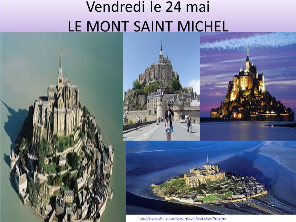 Vendredi le 24 mai LE MONT SAINT MICHEL http://www.ot-montsaintmichel.com/index.htm lang=en