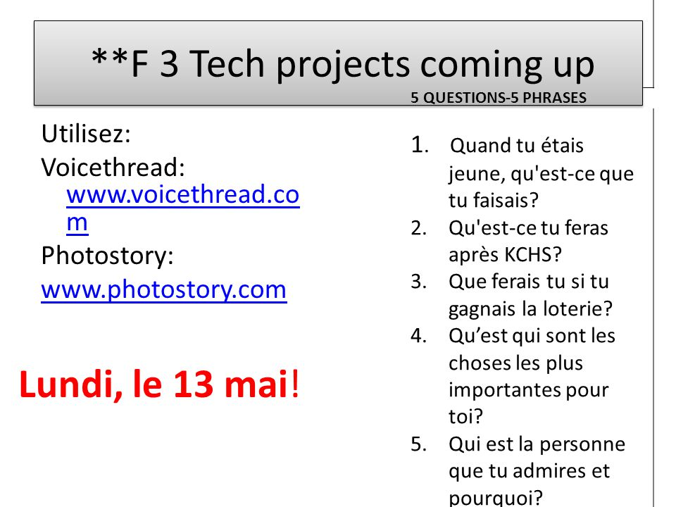 **F 3 Tech projects coming up Utilisez: Voicethread: www.voicethread.co m www.voicethread.co m Photostory: www.photostory.com 5 QUESTIONS-5 PHRASES 1.
