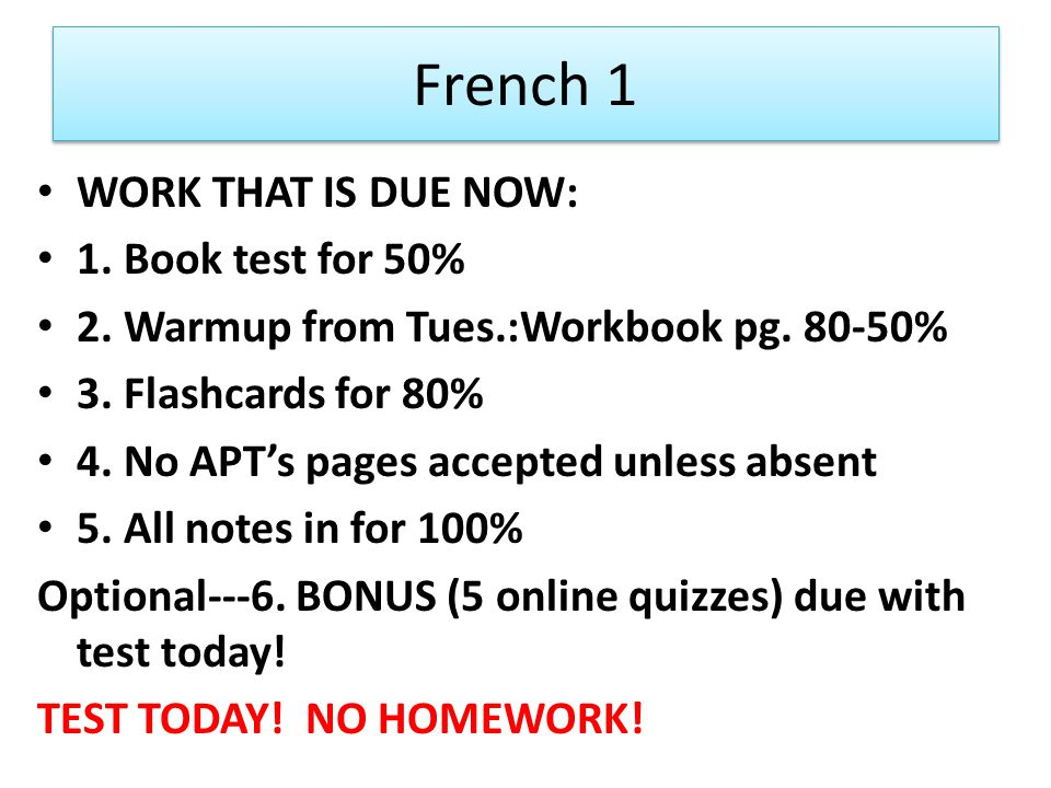 French 1 WORK THAT IS DUE NOW: 1. Book test for 50% 2.