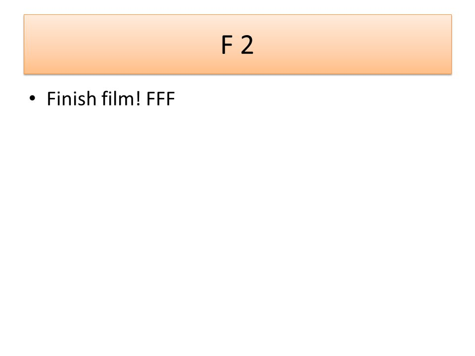 F 2 Finish film! FFF
