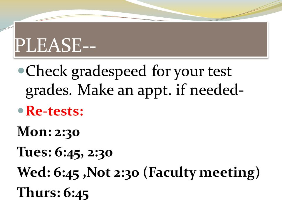 PLEASE-- Check gradespeed for your test grades. Make an appt.
