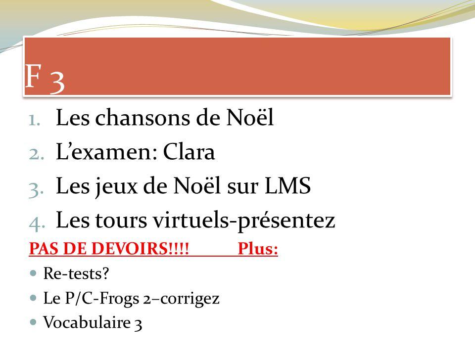 F 3 1. Les chansons de Noël 2. Lexamen: Clara 3.