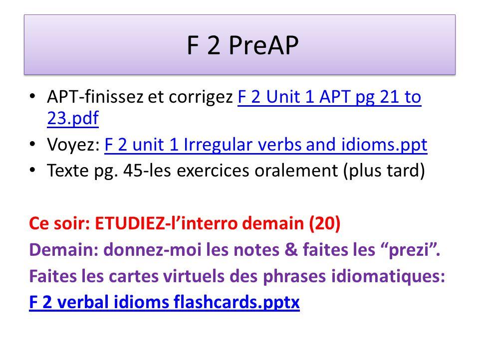 F 2 PreAP APT-finissez et corrigez F 2 Unit 1 APT pg 21 to 23.pdfF 2 Unit 1 APT pg 21 to 23.pdf Voyez: F 2 unit 1 Irregular verbs and idioms.pptF 2 unit 1 Irregular verbs and idioms.ppt Texte pg.
