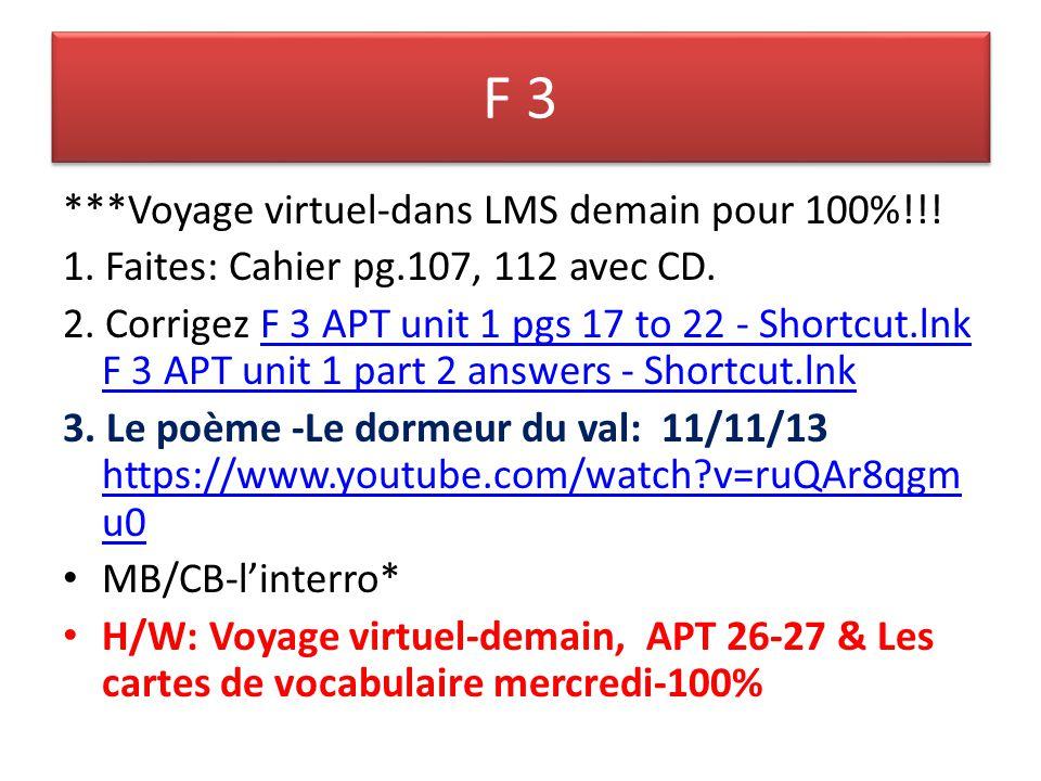 F 3 ***Voyage virtuel-dans LMS demain pour 100%!!! 1. Faites: Cahier pg.107, 112 avec CD. 2. Corrigez F 3 APT unit 1 pgs 17 to 22 - Shortcut.lnk F 3 A