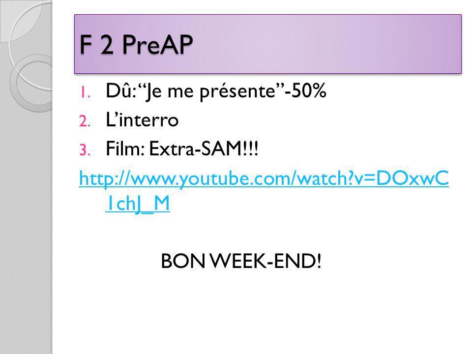 F 2 PreAP 1. Dû: Je me présente-50% 2. Linterro 3.