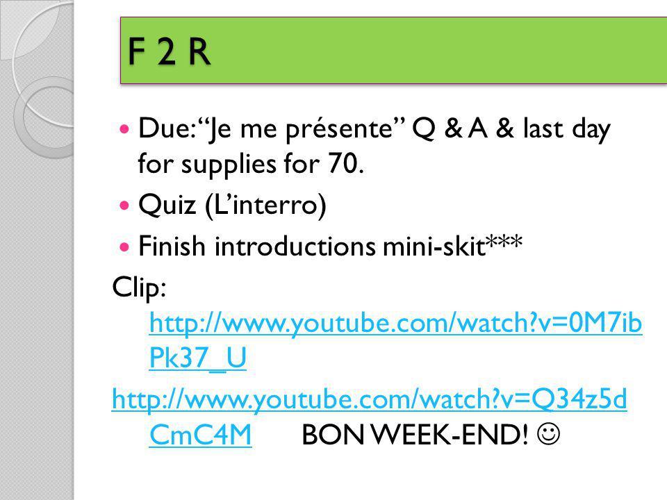 F 2 R Due: Je me présente Q & A & last day for supplies for 70.