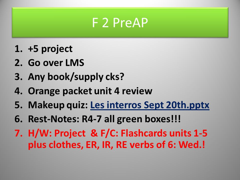 F 2 PreAP 1.+5 project 2.Go over LMS 3.Any book/supply cks.
