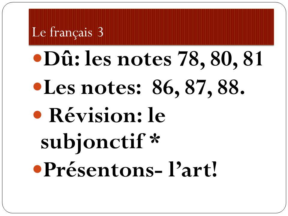 Le français 3 Dû: les notes 78, 80, 81 Les notes: 86, 87, 88.