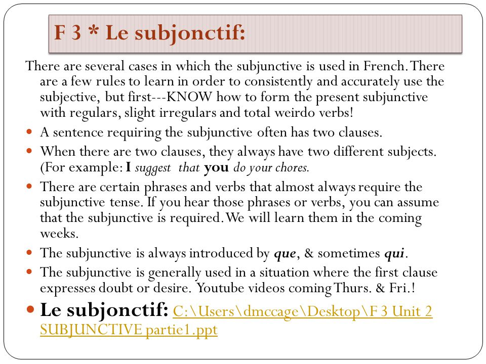 F 3 * Le subjonctif: There are several cases in which the subjunctive is used in French.