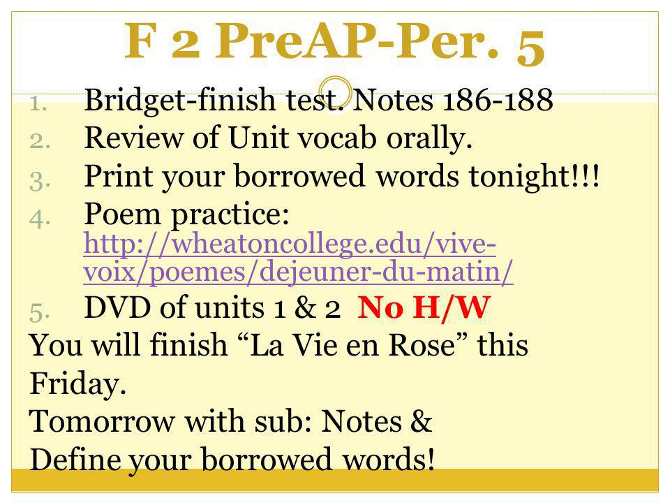F 2 PreAP-Per. 5 1. Bridget-finish test. Notes 186-188 2.
