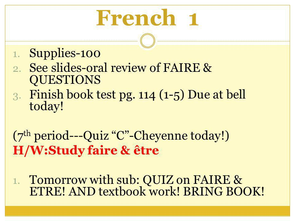 French 1 1. Supplies-100 2. See slides-oral review of FAIRE & QUESTIONS 3.