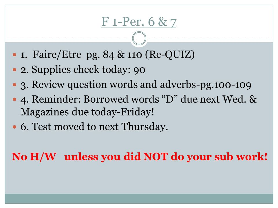 F 1-Per. 6 & 7 1. Faire/Etre pg. 84 & 110 (Re-QUIZ) 2. Supplies check today: 90 3. Review question words and adverbs-pg.100-109 4. Reminder: Borrowed
