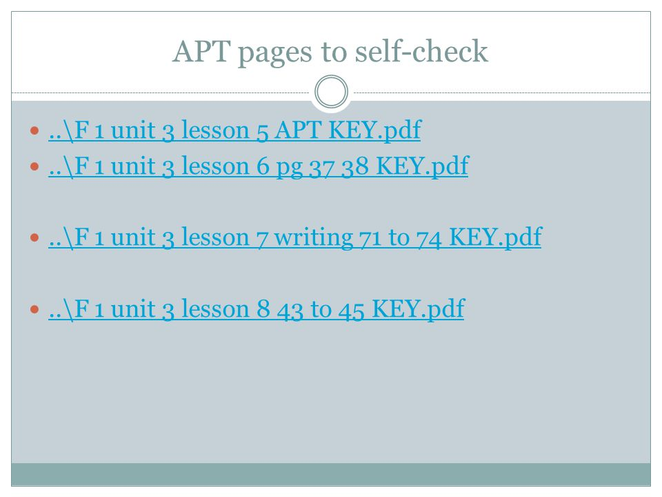 APT pages to self-check..\F 1 unit 3 lesson 5 APT KEY.pdf..\F 1 unit 3 lesson 6 pg KEY.pdf..\F 1 unit 3 lesson 7 writing 71 to 74 KEY.pdf..\F 1 unit 3 lesson 8 43 to 45 KEY.pdf