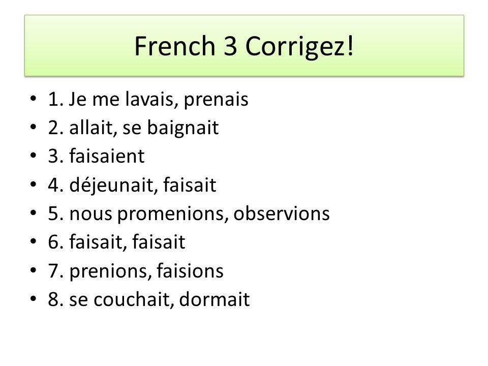 French 3 Corrigez. 1. Je me lavais, prenais 2. allait, se baignait 3.