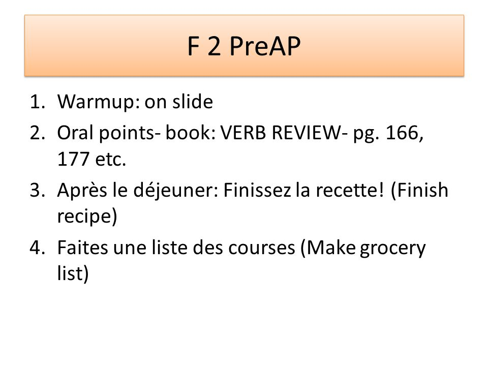 F 2 PreAP 1.Warmup: on slide 2.Oral points- book: VERB REVIEW- pg.