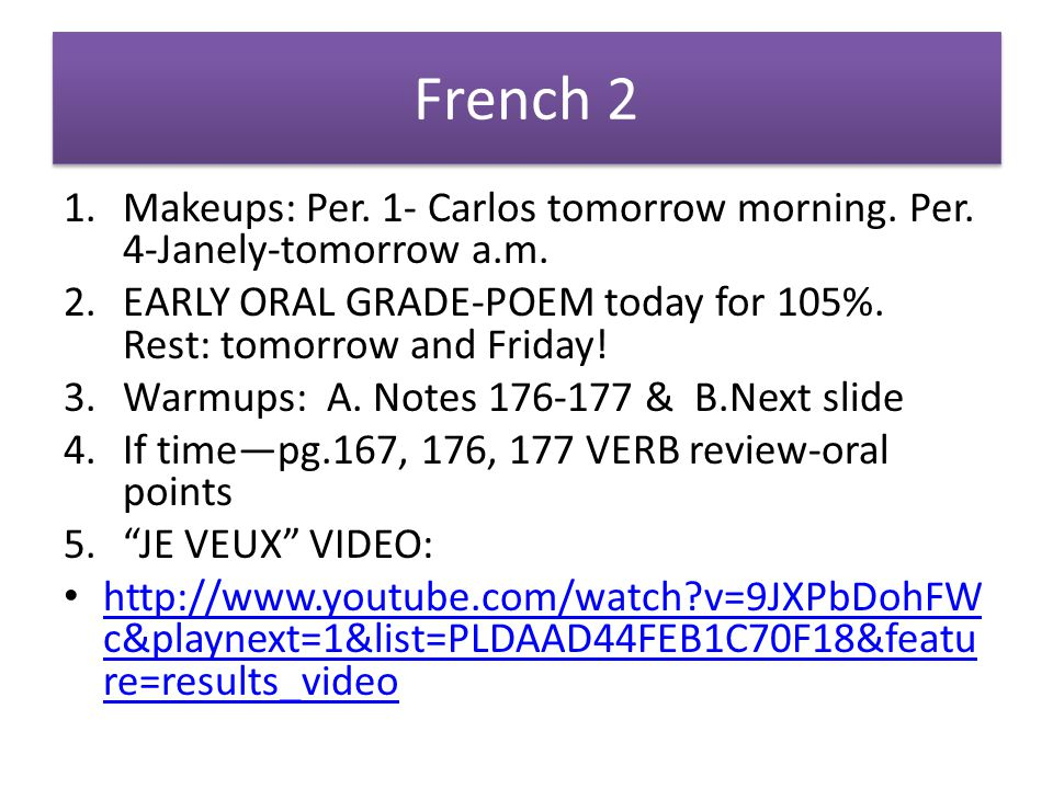 French 2 1.Makeups: Per. 1- Carlos tomorrow morning.