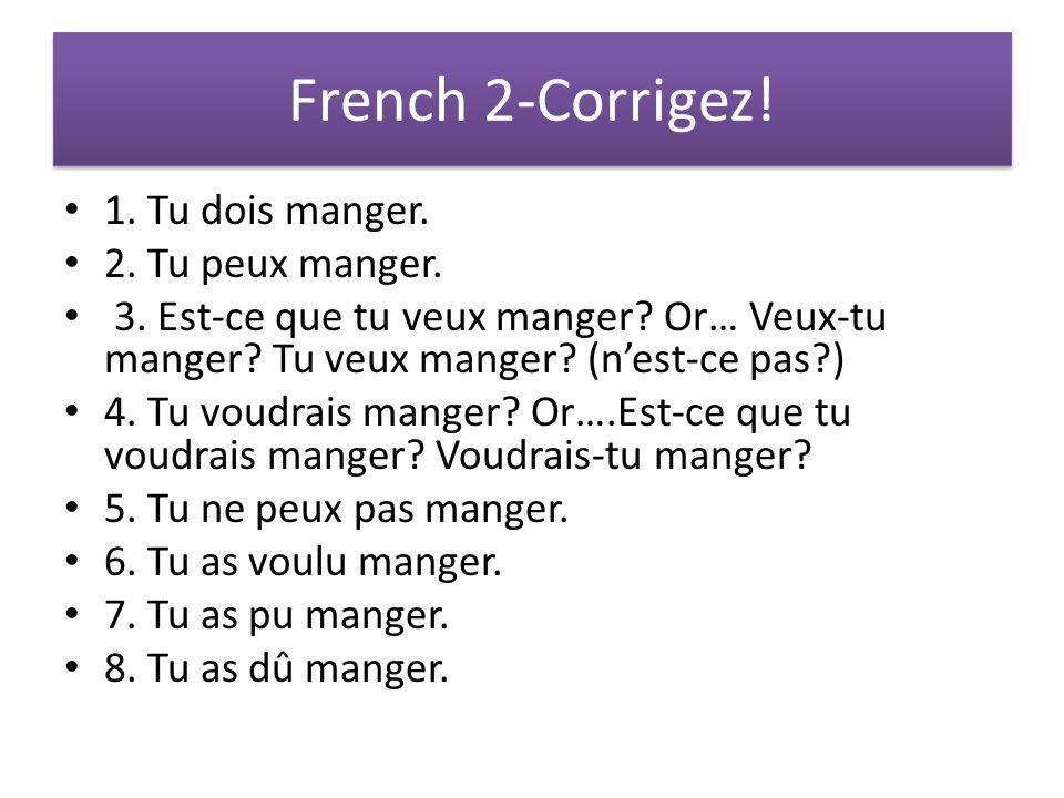 French 2-Corrigez. 1. Tu dois manger. 2. Tu peux manger.