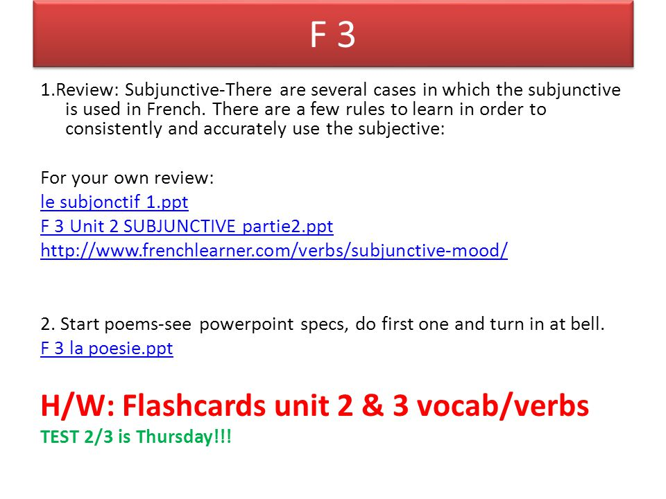 F 3 1.Review: Subjunctive-There are several cases in which the subjunctive is used in French. There are a few rules to learn in order to consistently