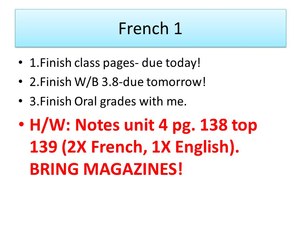 French 1 1.Finish class pages- due today. 2.Finish W/B 3.8-due tomorrow.
