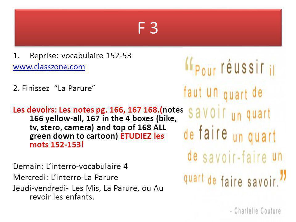 F 3 1.Reprise: vocabulaire 152-53 www.classzone.com 2. Finissez La Parure Les devoirs: Les notes pg. 166, 167 168.(notes 166 yellow-all, 167 in the 4