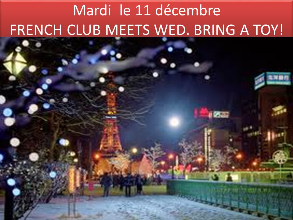 Mardi le 11 décembre FRENCH CLUB MEETS WED. BRING A TOY!