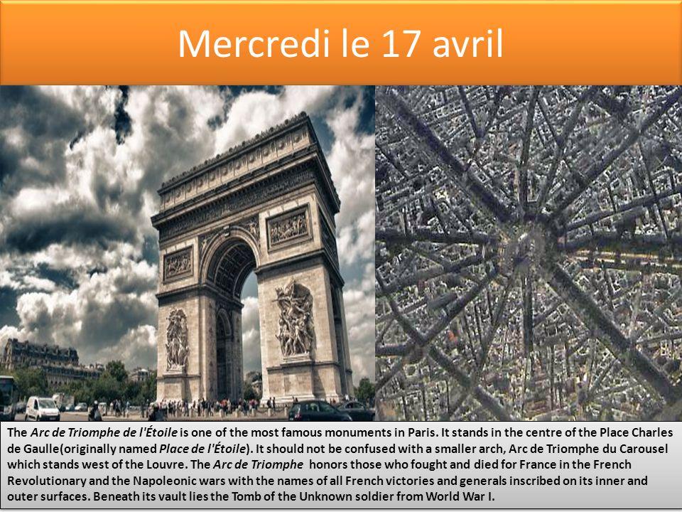 Mercredi le 17 avril The Arc de Triomphe de l Étoile is one of the most famous monuments in Paris.