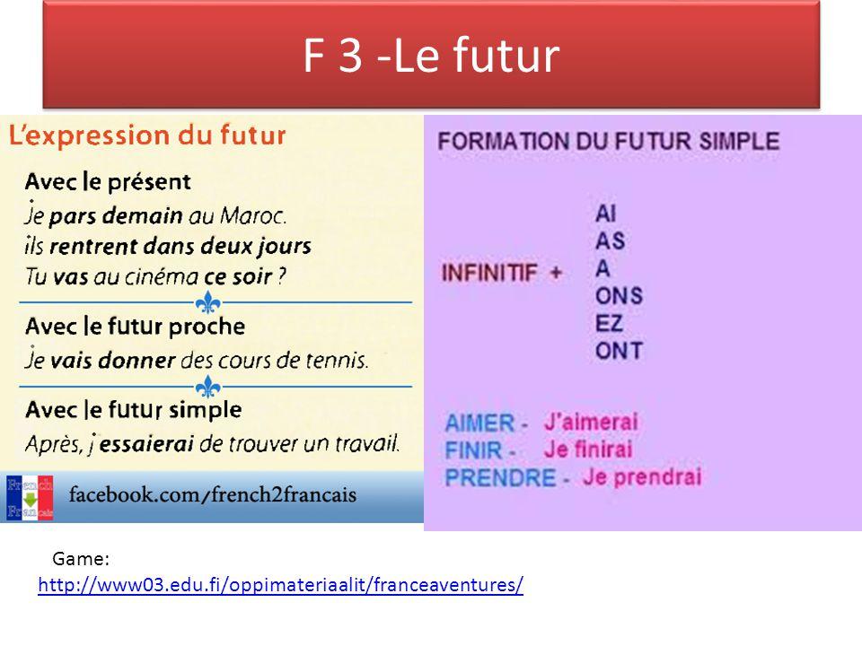F 3 -Le futur http://www03.edu.fi/oppimateriaalit/franceaventures/ > Game: