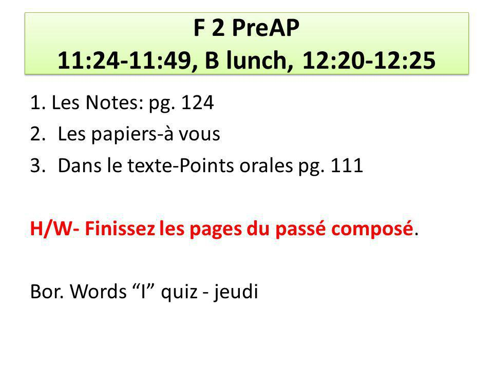 F 2 PreAP 11:24-11:49, B lunch, 12:20-12:25 1. Les Notes: pg.