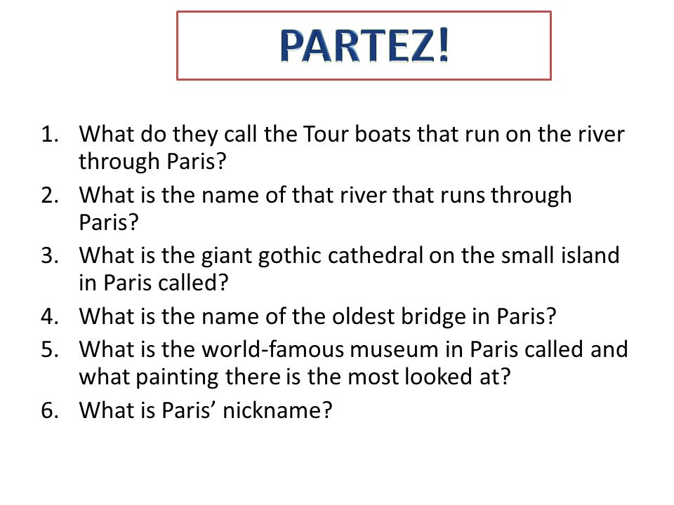 1.What do they call the Tour boats that run on the river through Paris? 2.What is the name of that river that runs through Paris? 3.What is the giant
